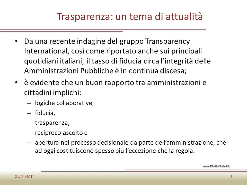 Trasparenza: un tema di attualità Da una recente indagine del gruppo Transparency International, così come riportato anche sui principali quotidiani i