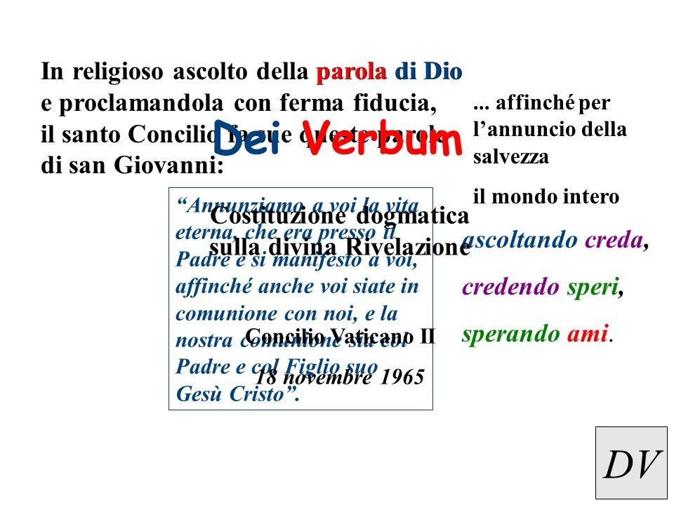 In religioso ascolto della parola di Dio e proclamandola con ferma fiducia, il santo Concilio fa sue queste parole di san Giovanni: Annunziamo a voi l