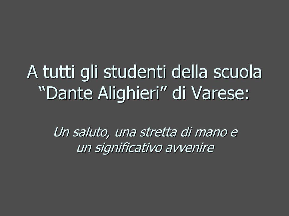 A tutti gli studenti della scuola Dante Alighieri di Varese: Un saluto, una stretta di mano e un significativo avvenire
