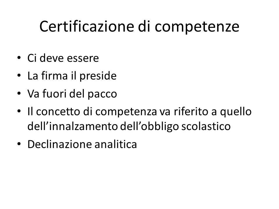 Certificazione di competenze Ci deve essere La firma il preside Va fuori del pacco Il concetto di competenza va riferito a quello dellinnalzamento dellobbligo scolastico Declinazione analitica