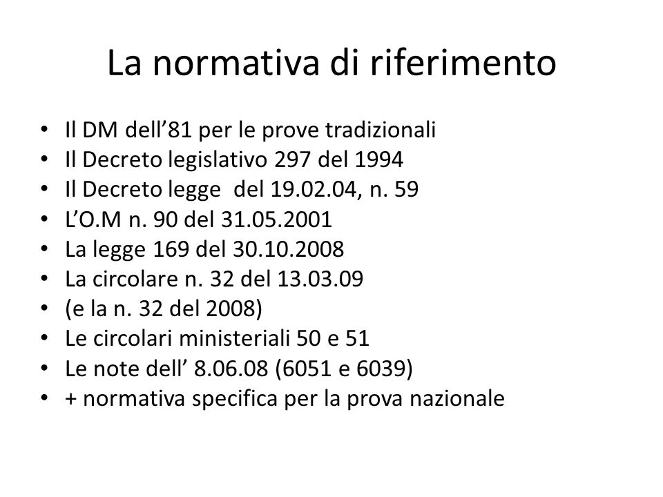 La normativa di riferimento Il DM dell81 per le prove tradizionali Il Decreto legislativo 297 del 1994 Il Decreto legge del 19.02.04, n.