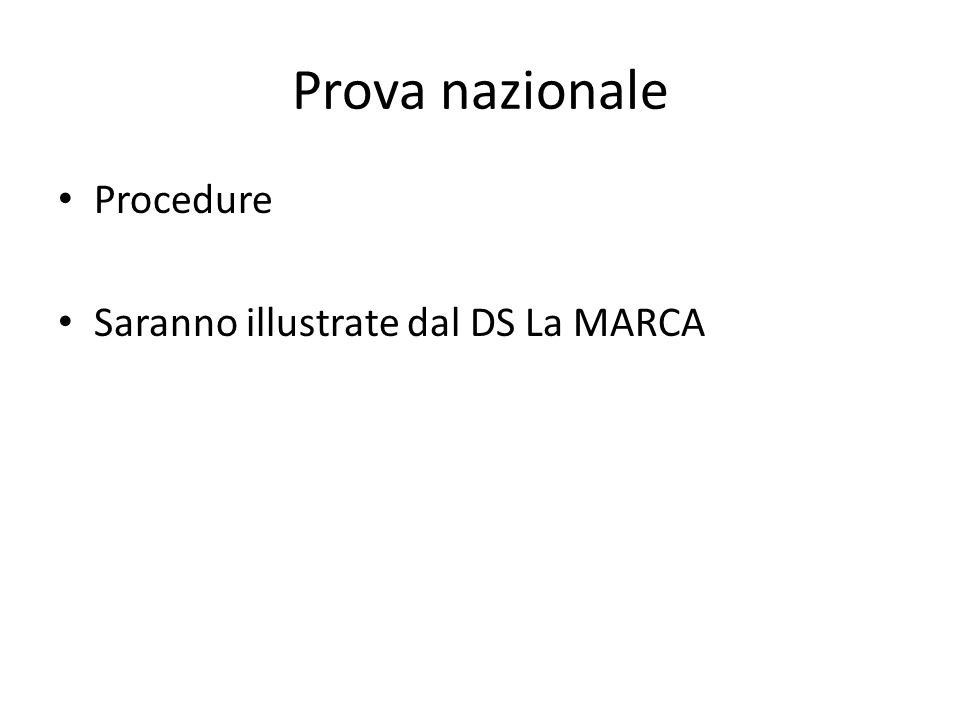 Prova nazionale Procedure Saranno illustrate dal DS La MARCA
