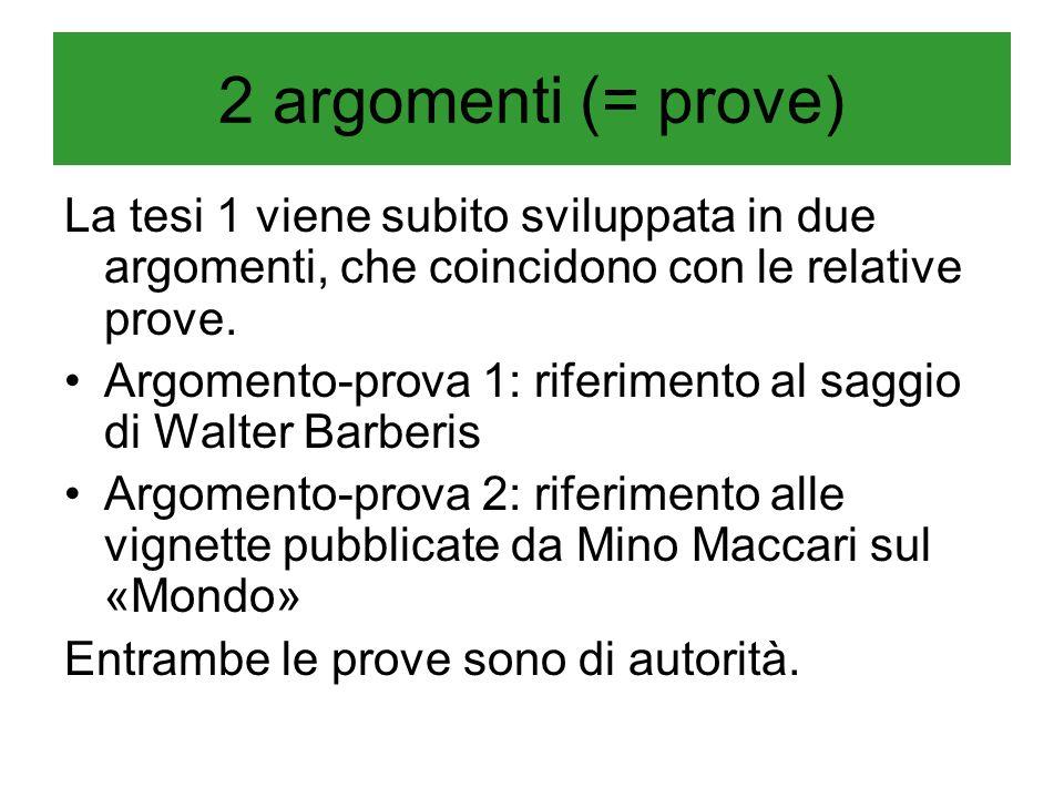 2 argomenti (= prove) La tesi 1 viene subito sviluppata in due argomenti, che coincidono con le relative prove. Argomento-prova 1: riferimento al sagg