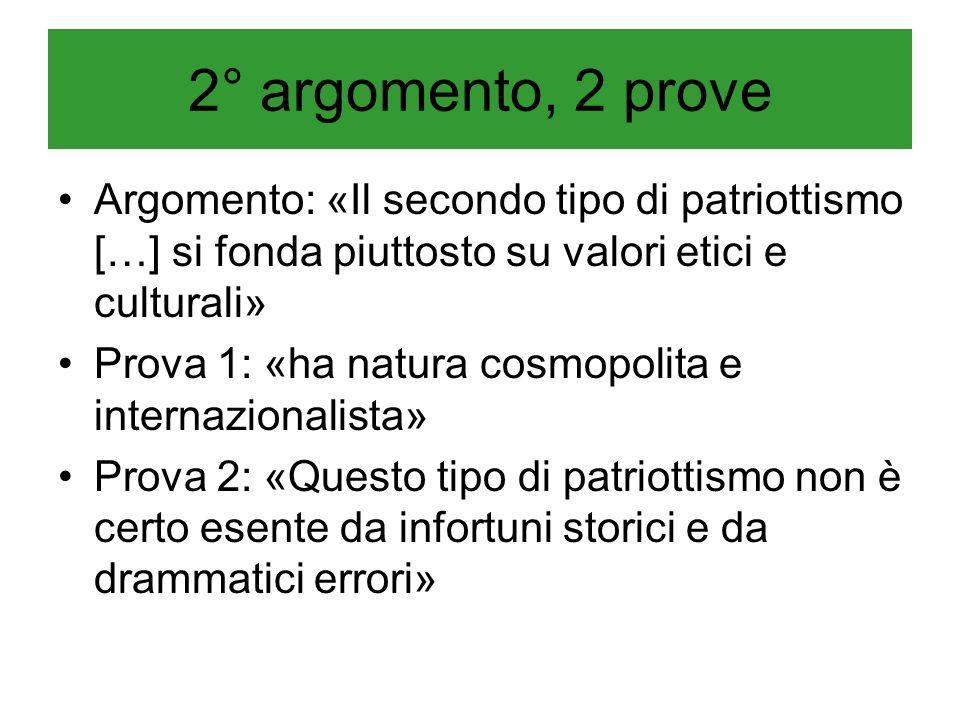 2° argomento, 2 prove Argomento: «Il secondo tipo di patriottismo […] si fonda piuttosto su valori etici e culturali» Prova 1: «ha natura cosmopolita