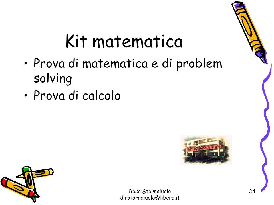 Rosa Stornaiuolo dirstornaiuolo@libero.it 34 Kit matematica Prova di matematica e di problem solving Prova di calcolo