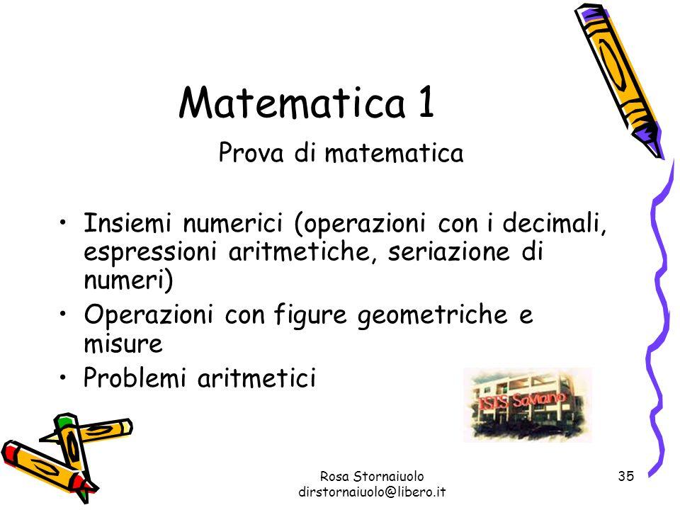 Rosa Stornaiuolo dirstornaiuolo@libero.it 35 Matematica 1 Prova di matematica Insiemi numerici (operazioni con i decimali, espressioni aritmetiche, se
