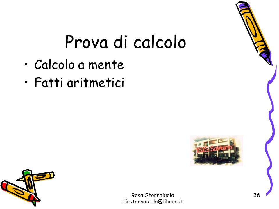 Rosa Stornaiuolo dirstornaiuolo@libero.it 36 Prova di calcolo Calcolo a mente Fatti aritmetici