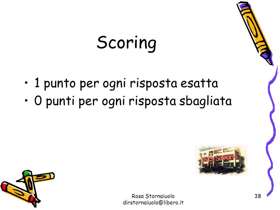 Rosa Stornaiuolo dirstornaiuolo@libero.it 38 Scoring 1 punto per ogni risposta esatta 0 punti per ogni risposta sbagliata