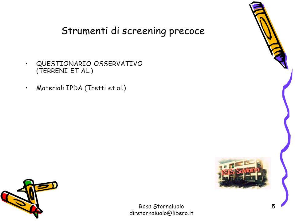 Rosa Stornaiuolo dirstornaiuolo@libero.it 5 Strumenti di screening precoce QUESTIONARIO OSSERVATIVO (TERRENI ET AL.) Materiali IPDA (Tretti et al.)