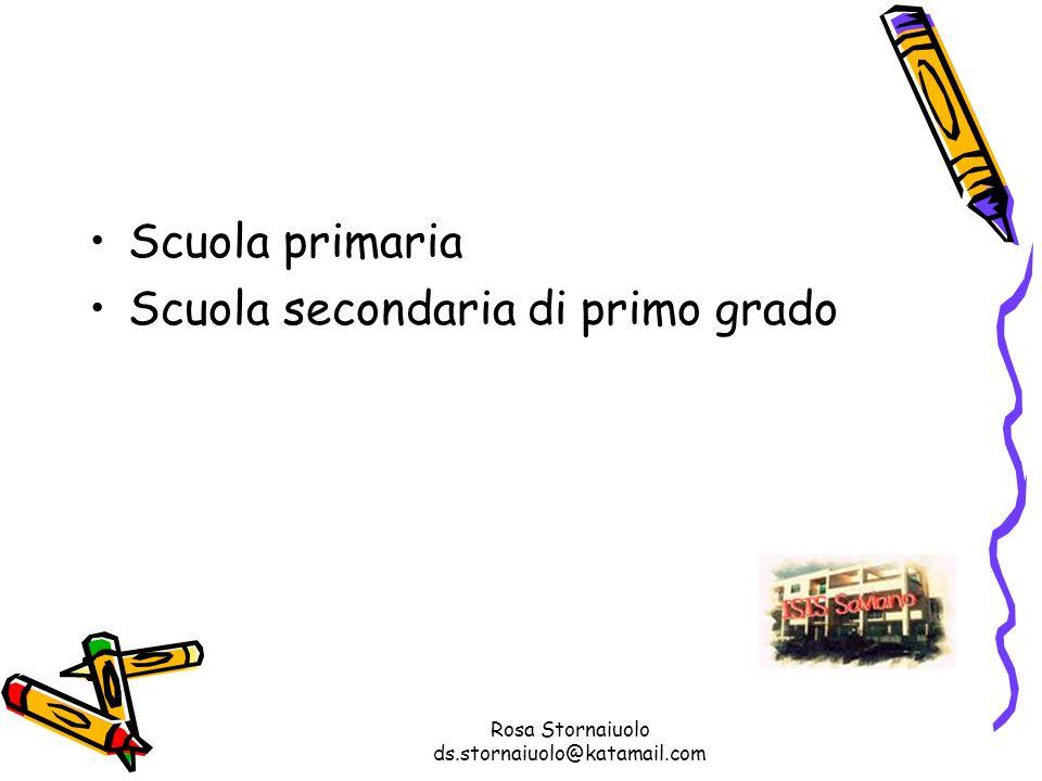 Rosa Stornaiuolo ds.stornaiuolo@katamail.com Scuola primaria Scuola secondaria di primo grado