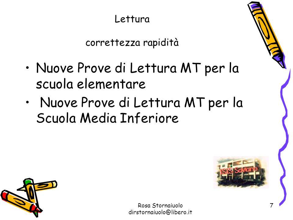Rosa Stornaiuolo dirstornaiuolo@libero.it 7 Lettura correttezza rapidità Nuove Prove di Lettura MT per la scuola elementare Nuove Prove di Lettura MT