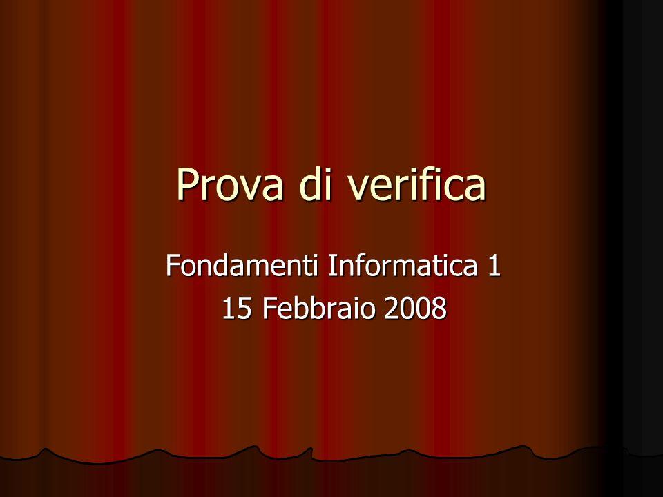 Prova di verifica Fondamenti Informatica 1 15 Febbraio 2008