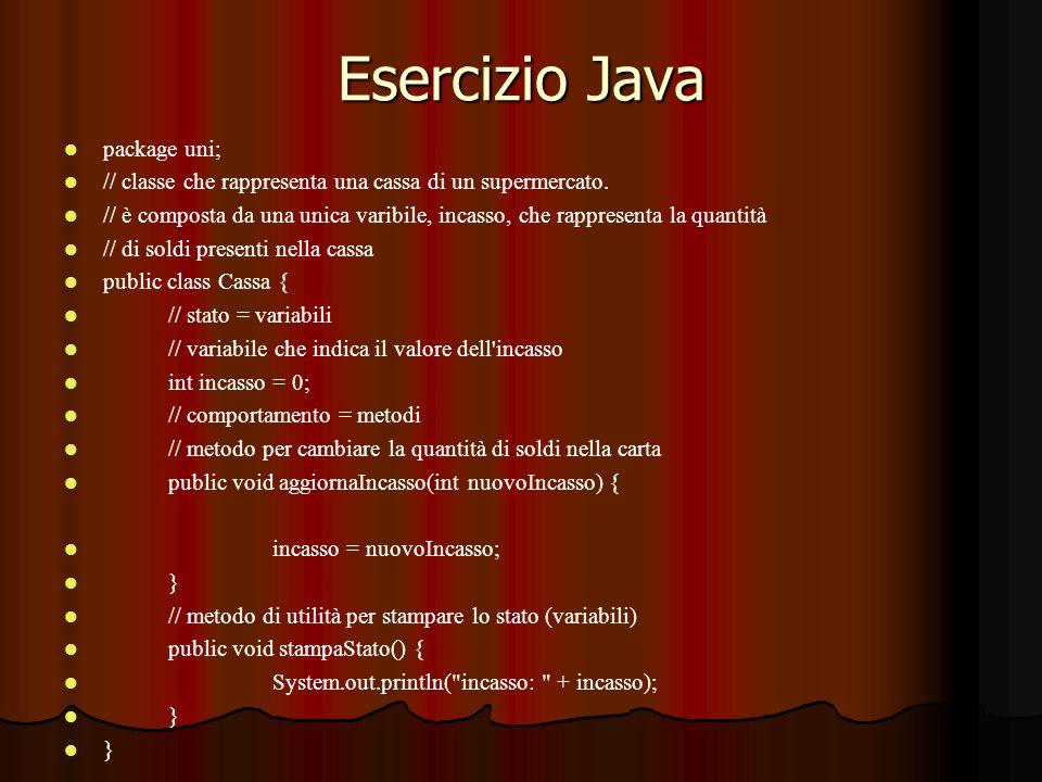 Esercizio Java package uni; // classe che rappresenta una cassa di un supermercato. // è composta da una unica varibile, incasso, che rappresenta la q