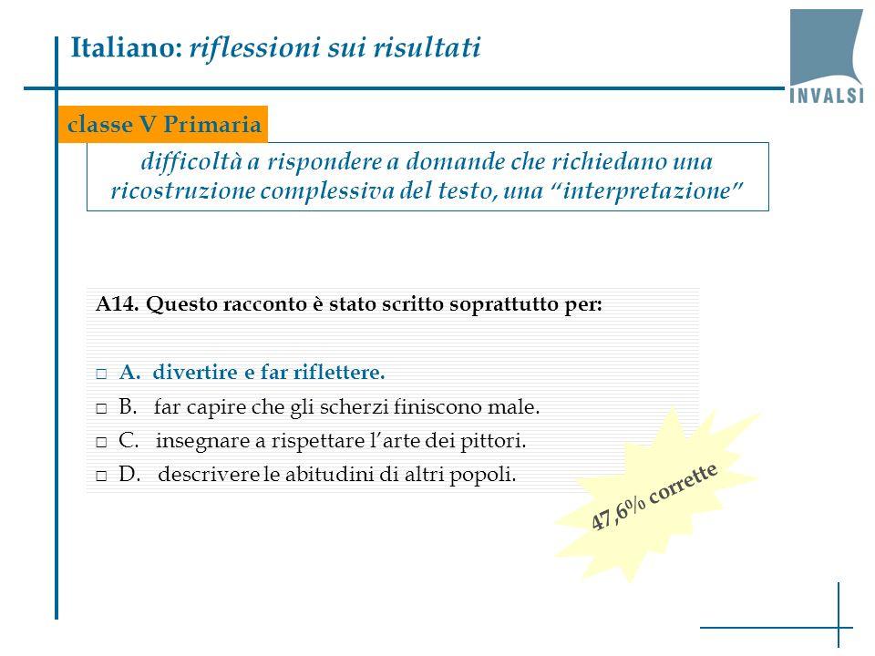 Italiano: riflessioni sui risultati difficoltà a rispondere a domande che richiedano una ricostruzione complessiva del testo, una interpretazione clas