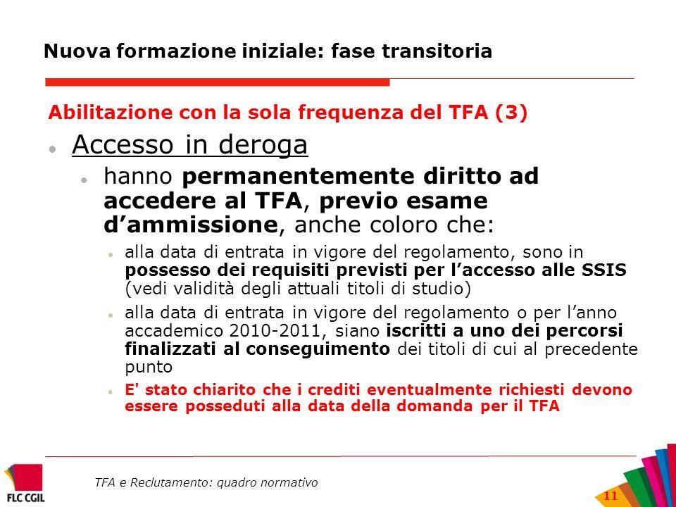 TFA e Reclutamento: quadro normativo 11 Nuova formazione iniziale: fase transitoria Abilitazione con la sola frequenza del TFA (3) Accesso in deroga h