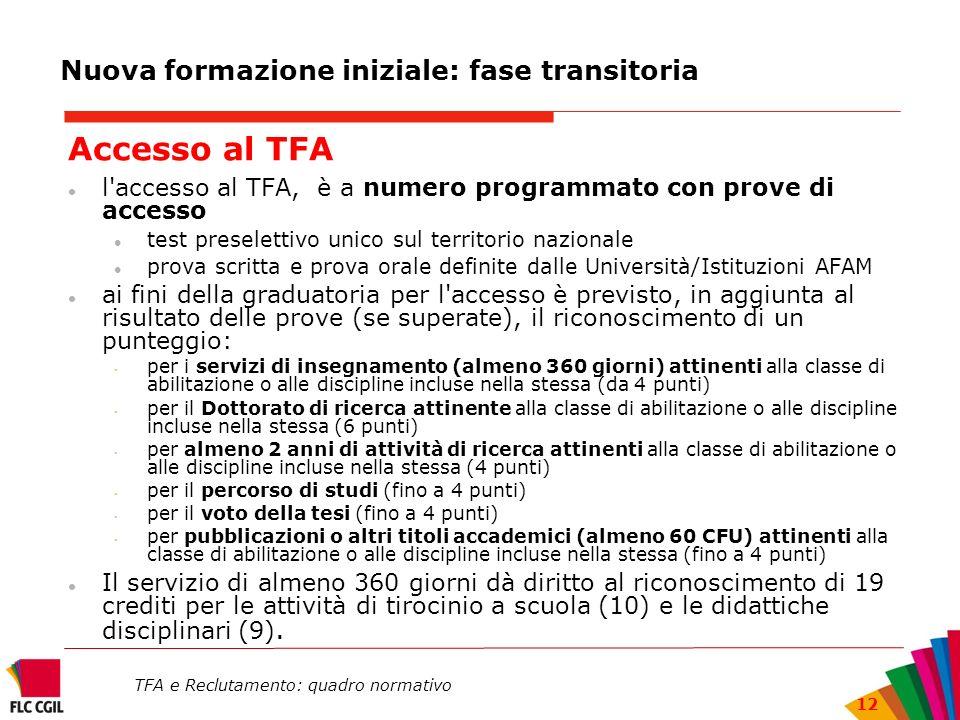 TFA e Reclutamento: quadro normativo 12 Nuova formazione iniziale: fase transitoria Accesso al TFA l'accesso al TFA, è a numero programmato con prove