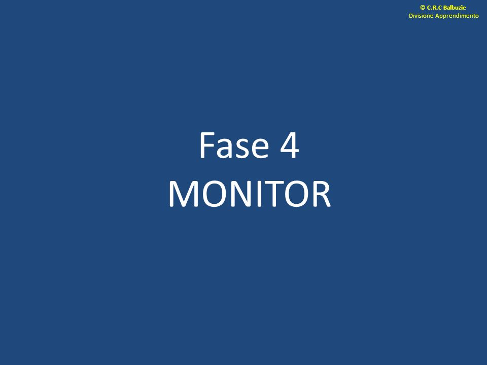 Fase 4 MONITOR © C.R.C Balbuzie Divisione Apprendimento
