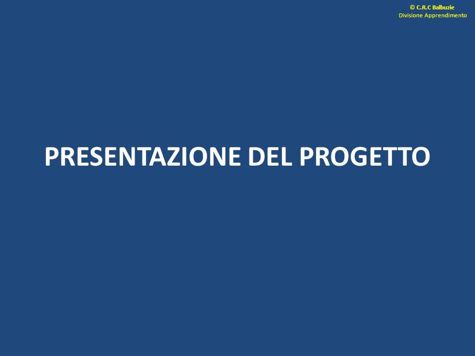 PRESENTAZIONE DEL PROGETTO © C.R.C Balbuzie Divisione Apprendimento