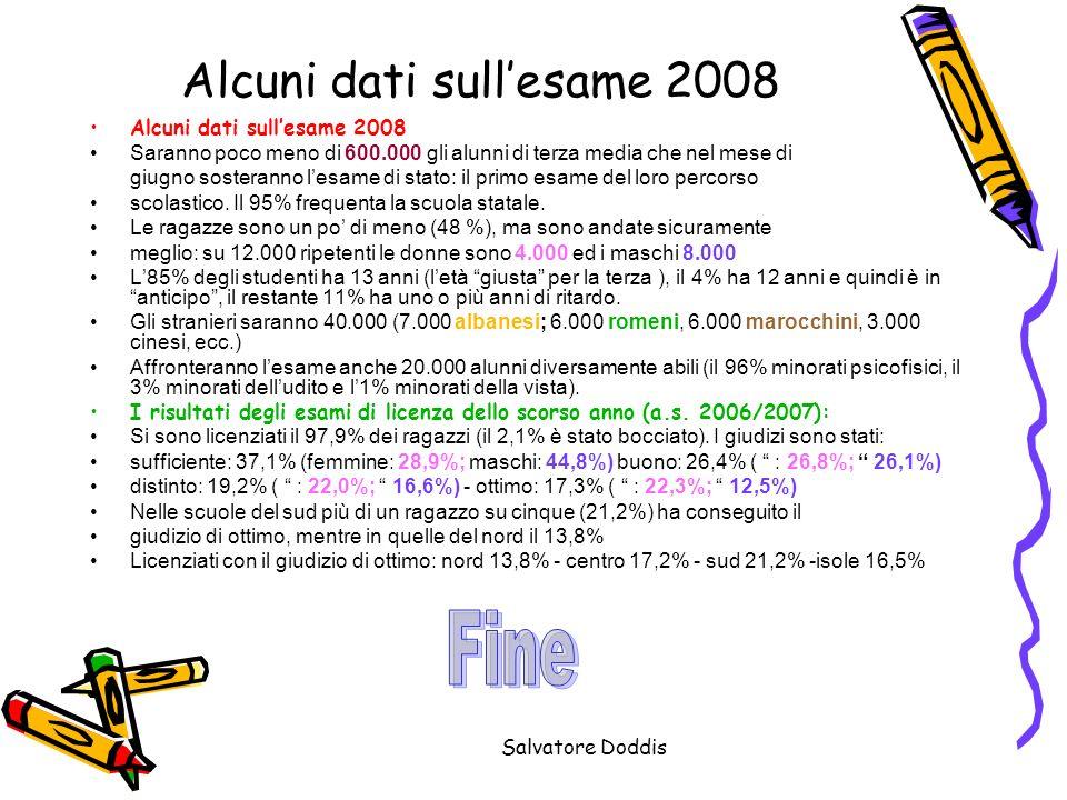 Salvatore Doddis Alcuni dati sullesame 2008 Saranno poco meno di 600.000 gli alunni di terza media che nel mese di giugno sosteranno lesame di stato: il primo esame del loro percorso scolastico.