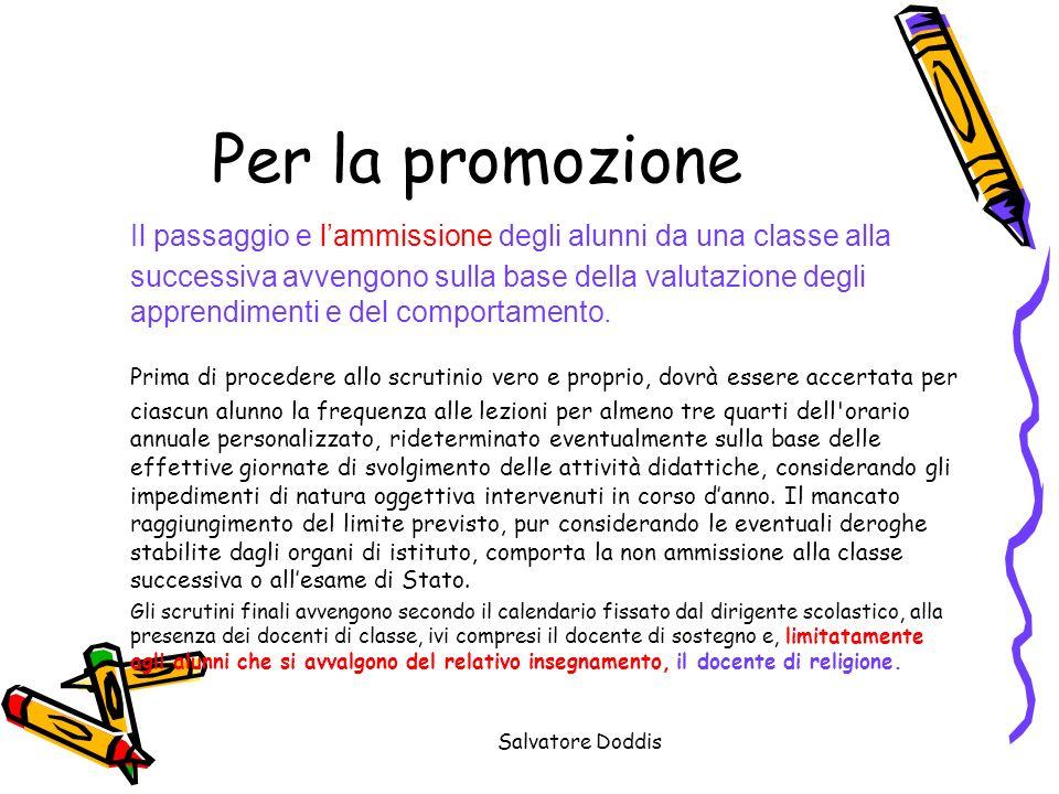 Salvatore Doddis Per la promozione Il passaggio e lammissione degli alunni da una classe alla successiva avvengono sulla base della valutazione degli apprendimenti e del comportamento.