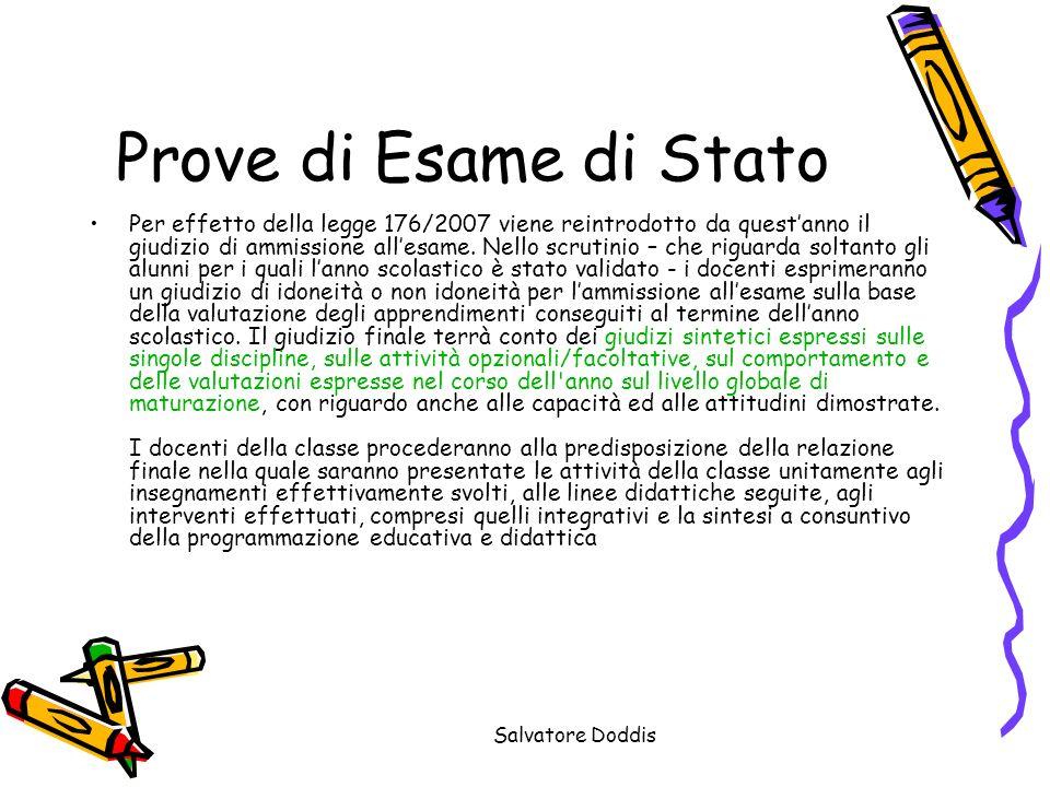 Salvatore Doddis Prove di Esame di Stato Per effetto della legge 176/2007 viene reintrodotto da questanno il giudizio di ammissione allesame.
