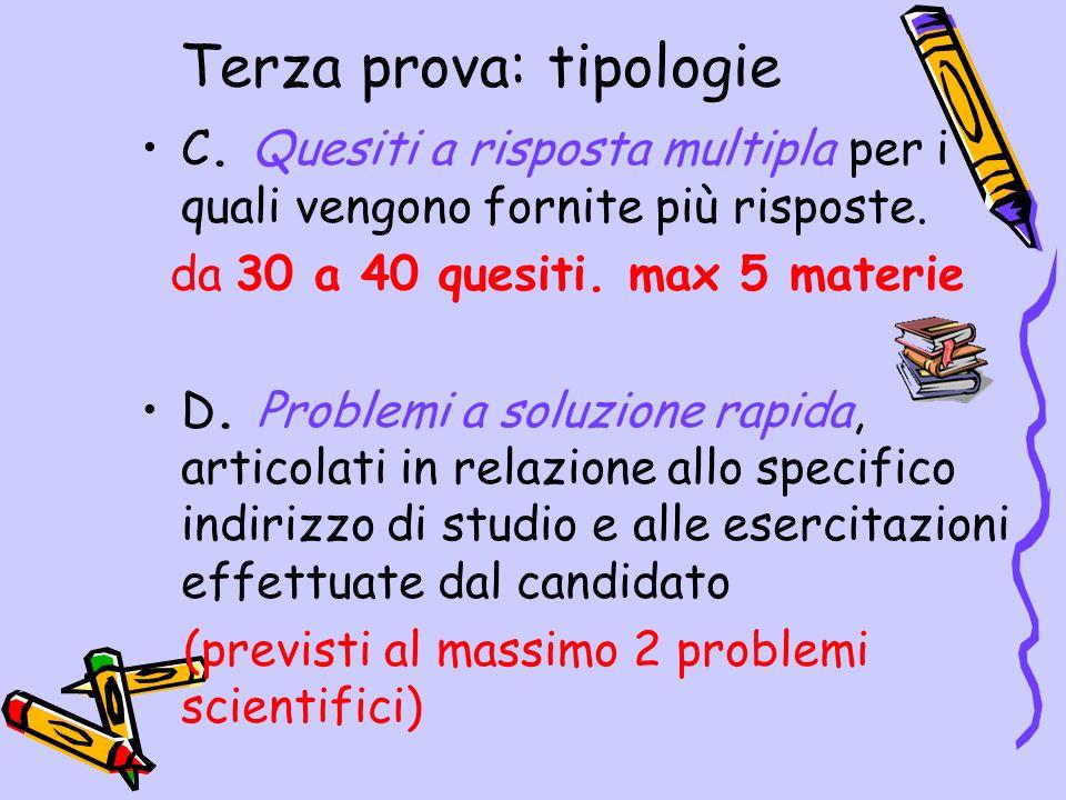 Terza prova: tipologie C. Quesiti a risposta multipla per i quali vengono fornite più risposte. da 30 a 40 quesiti. max 5 materie D. Problemi a soluzi