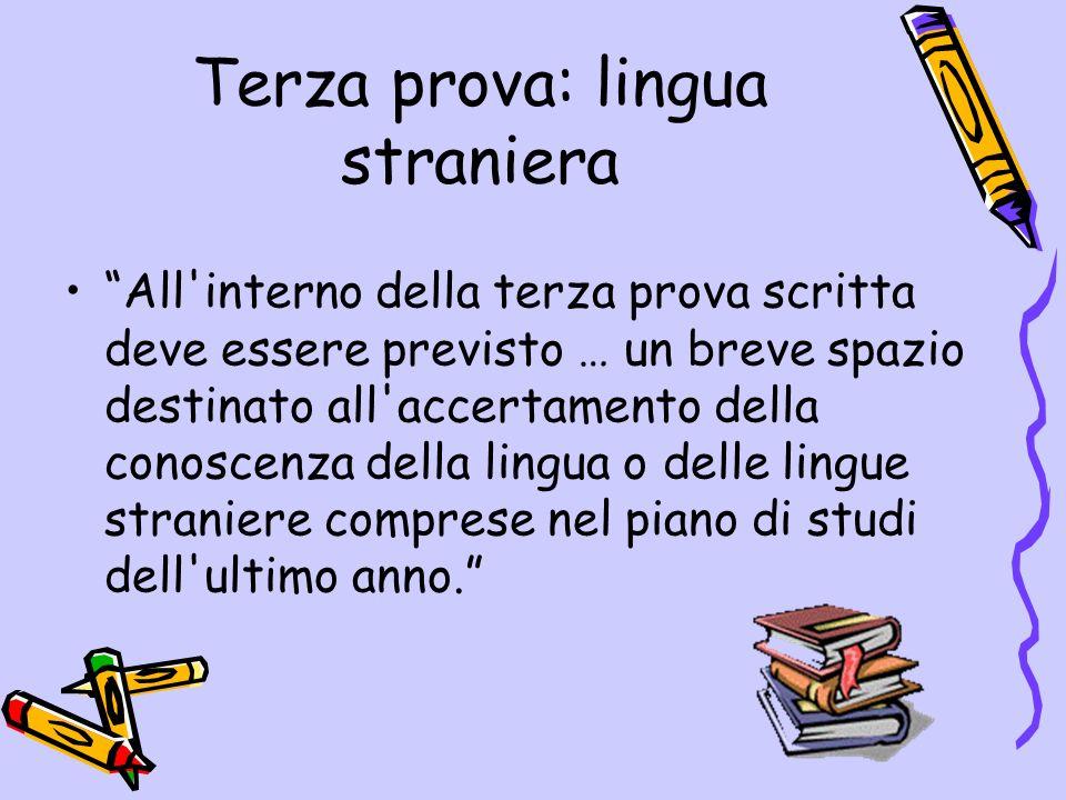 Terza prova: lingua straniera All'interno della terza prova scritta deve essere previsto … un breve spazio destinato all'accertamento della conoscenza