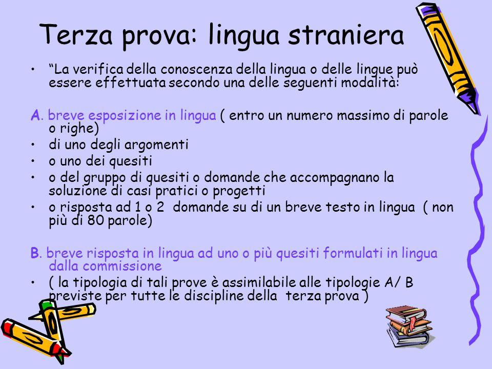 Terza prova: lingua straniera La verifica della conoscenza della lingua o delle lingue può essere effettuata secondo una delle seguenti modalità: A. b
