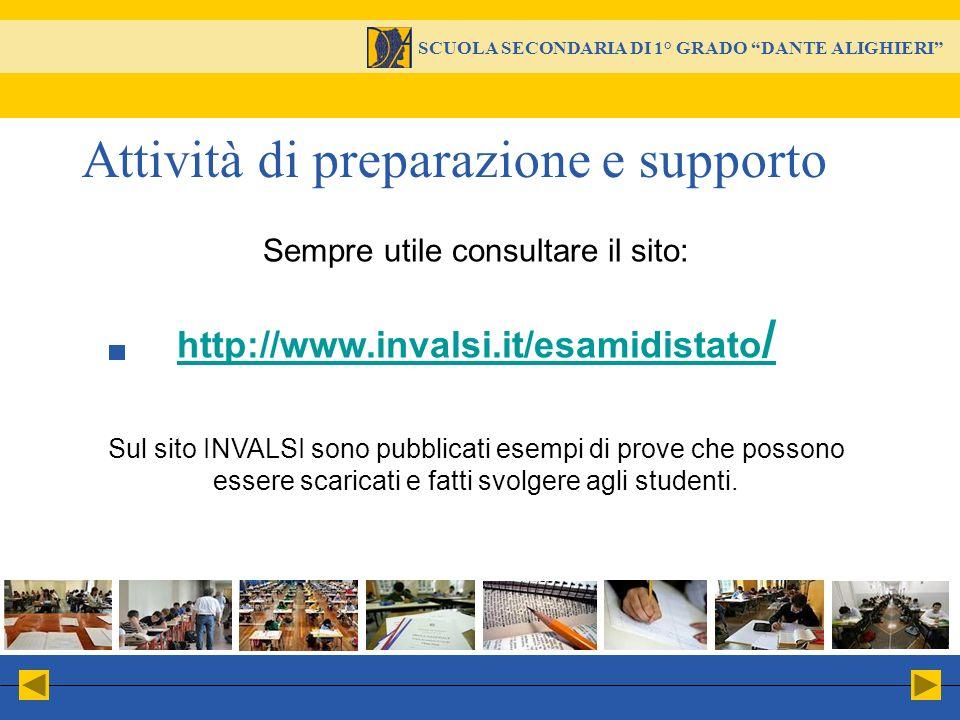 Sempre utile consultare il sito: http://www.invalsi.it/esamidistato / Sul sito INVALSI sono pubblicati esempi di prove che possono essere scaricati e