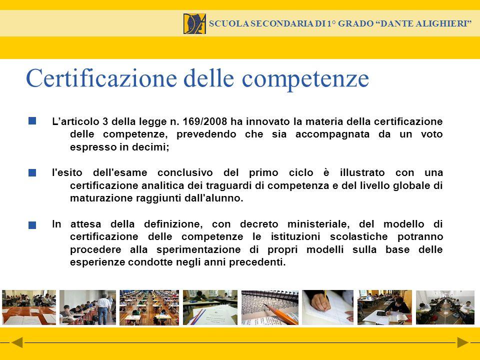 SCUOLA SECONDARIA DI 1° GRADO DANTE ALIGHIERI Larticolo 3 della legge n. 169/2008 ha innovato la materia della certificazione delle competenze, preved