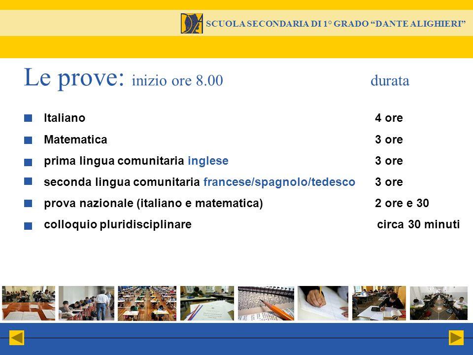 Italiano4 ore Matematica3 ore prima lingua comunitaria inglese3 ore seconda lingua comunitaria francese/spagnolo/tedesco3 ore prova nazionale (italian