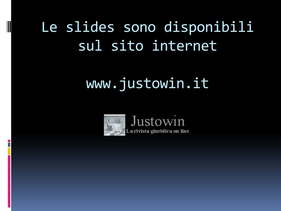Le slides sono disponibili sul sito internet www.justowin.it