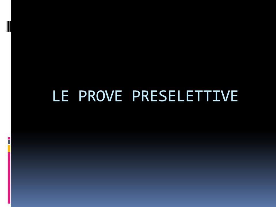 LE PROVE PRESELETTIVE