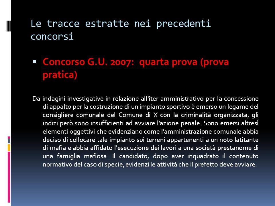 Le tracce estratte nei precedenti concorsi Concorso G.U. 2007: quarta prova (prova pratica) Da indagini investigative in relazione all'iter amministra