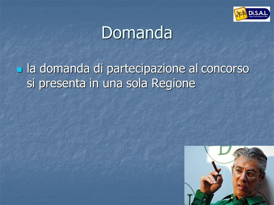Domanda la domanda di partecipazione al concorso si presenta in una sola Regione la domanda di partecipazione al concorso si presenta in una sola Regione