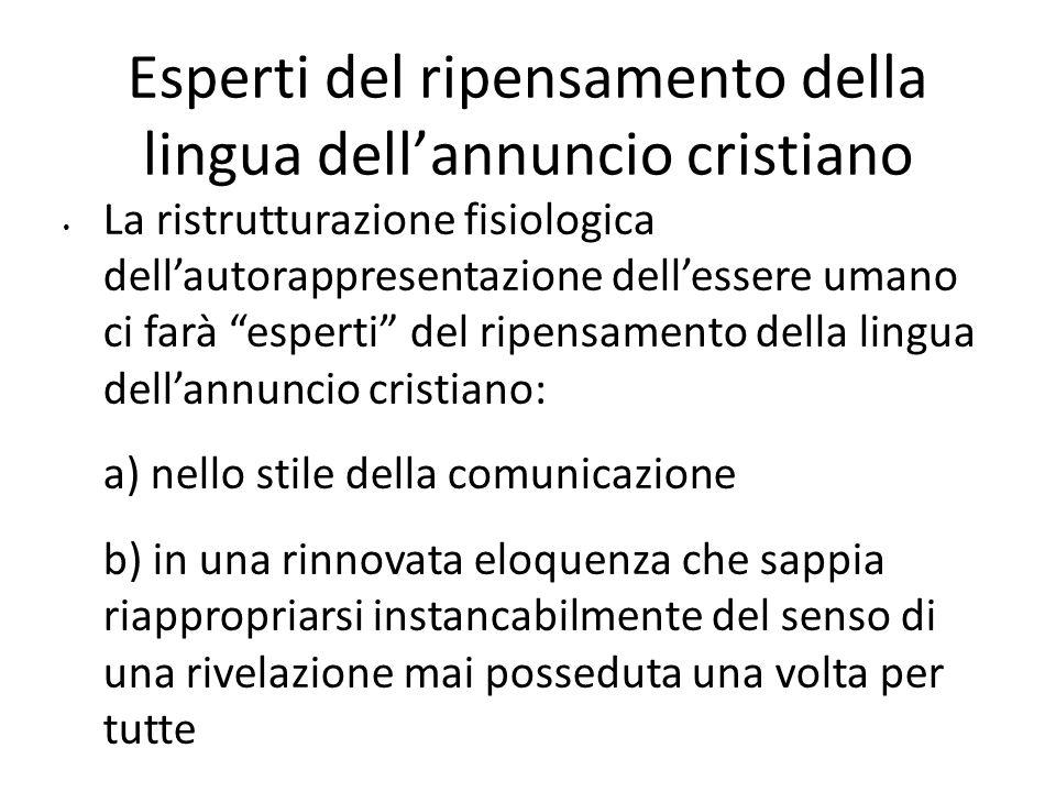 Esperti del ripensamento della lingua dellannuncio cristiano La ristrutturazione fisiologica dellautorappresentazione dellessere umano ci farà esperti