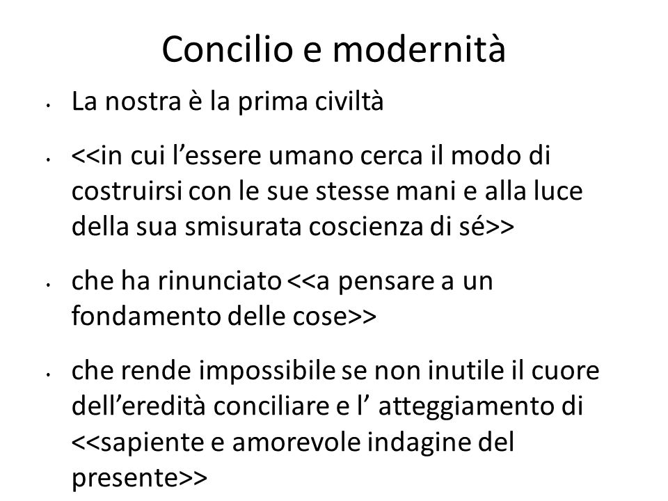 Concilio e modernità La nostra è la prima civiltà > che ha rinunciato > che rende impossibile se non inutile il cuore delleredità conciliare e l atteg