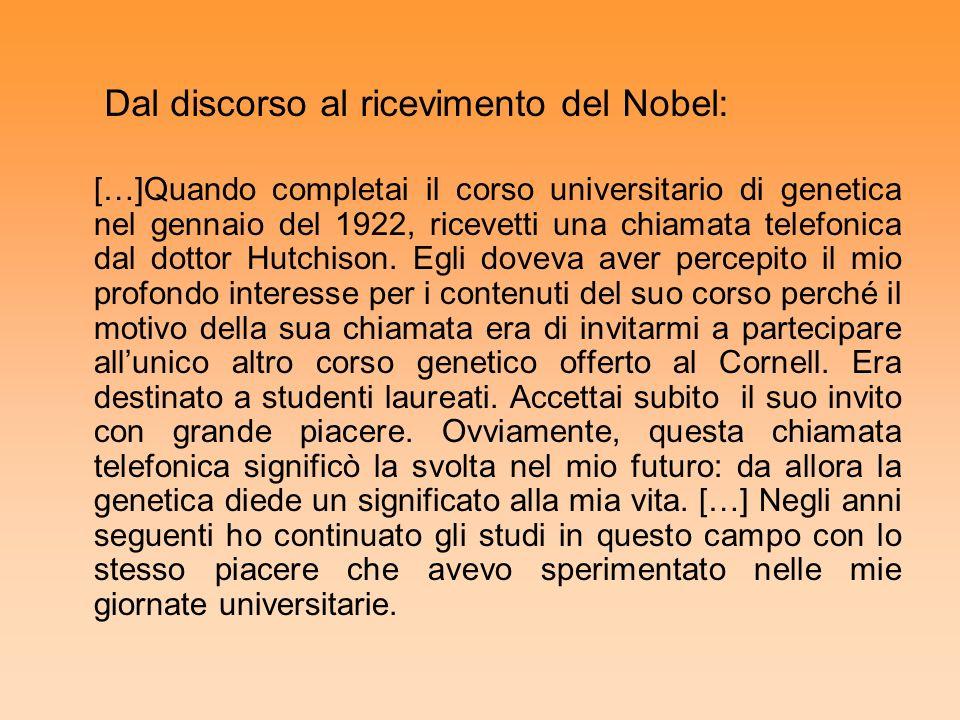 Dal discorso al ricevimento del Nobel: […]Quando completai il corso universitario di genetica nel gennaio del 1922, ricevetti una chiamata telefonica