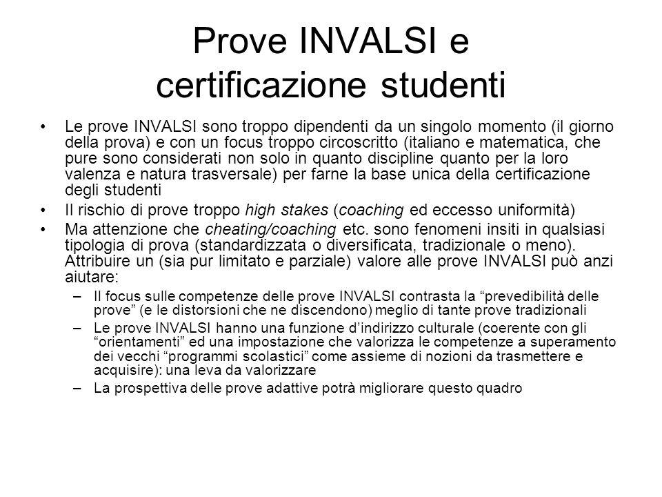 Prove INVALSI e certificazione studenti Le prove INVALSI sono troppo dipendenti da un singolo momento (il giorno della prova) e con un focus troppo ci
