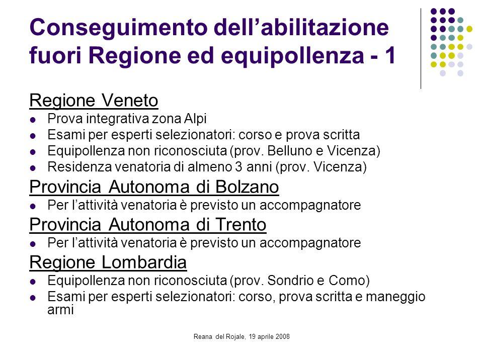 Reana del Rojale, 19 aprile 2008 Conseguimento dellabilitazione fuori Regione ed equipollenza - 1 Regione Veneto Prova integrativa zona Alpi Esami per