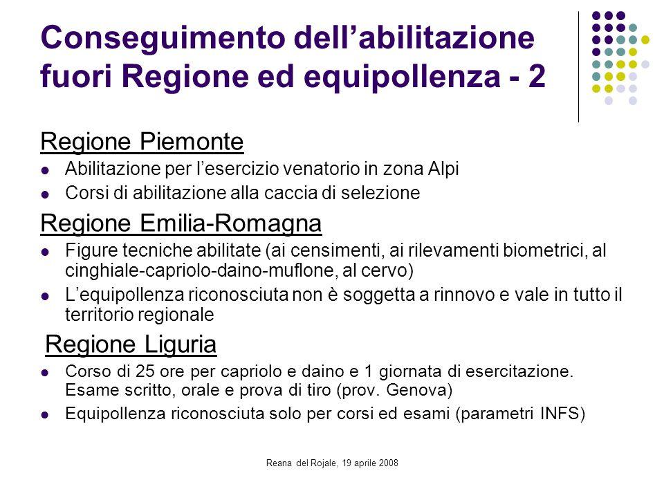 Reana del Rojale, 19 aprile 2008 Conseguimento dellabilitazione fuori Regione ed equipollenza - 2 Regione Piemonte Abilitazione per lesercizio venator