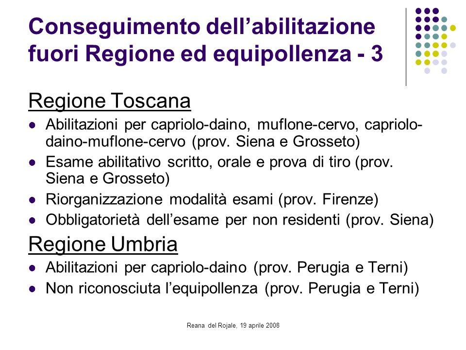 Reana del Rojale, 19 aprile 2008 Conseguimento dellabilitazione fuori Regione ed equipollenza - 3 Regione Toscana Abilitazioni per capriolo-daino, muf