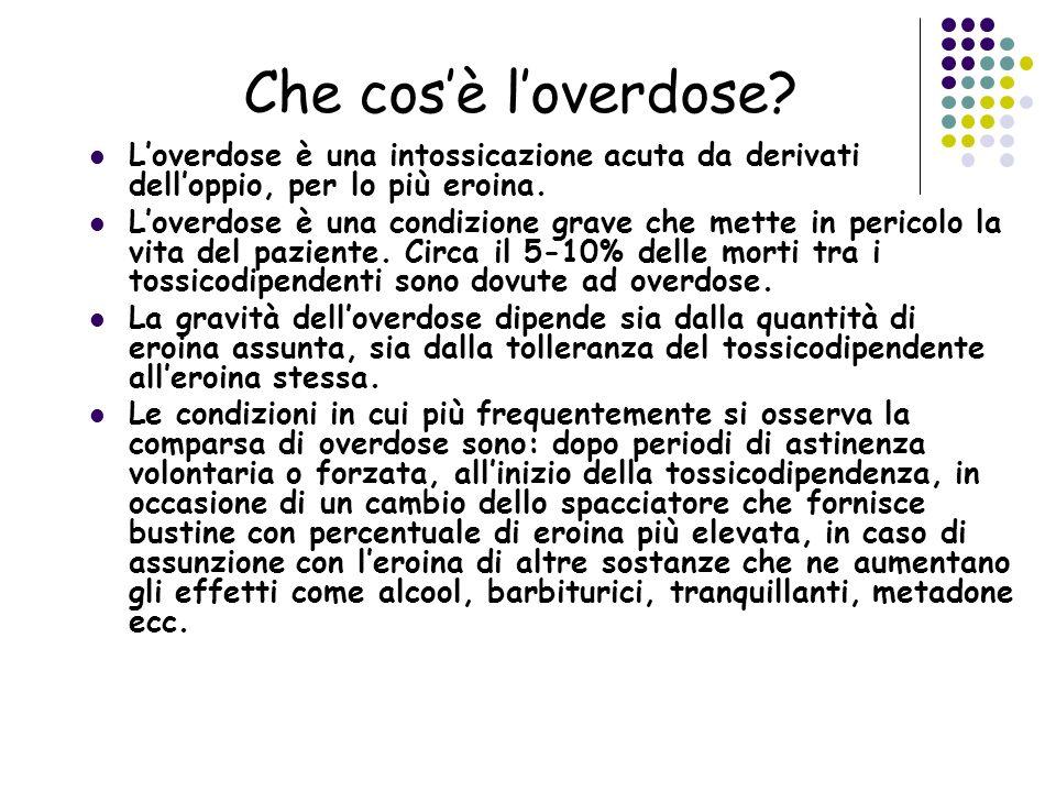 Che cosè loverdose? Loverdose è una intossicazione acuta da derivati delloppio, per lo più eroina. Loverdose è una condizione grave che mette in peric