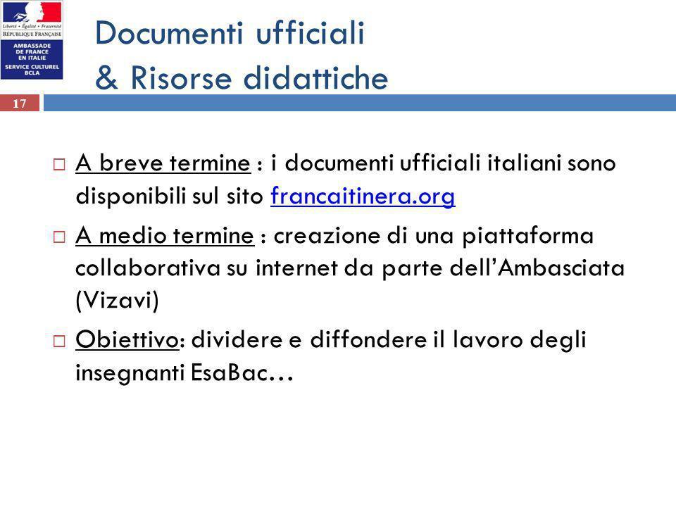 17 Documenti ufficiali & Risorse didattiche A breve termine : i documenti ufficiali italiani sono disponibili sul sito francaitinera.org A medio termi