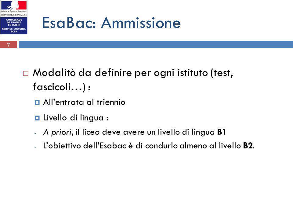 7 EsaBac: Ammissione Modalitò da definire per ogni istituto (test, fascicoli…) : Allentrata al triennio Livello di lingua : - A priori, il liceo deve