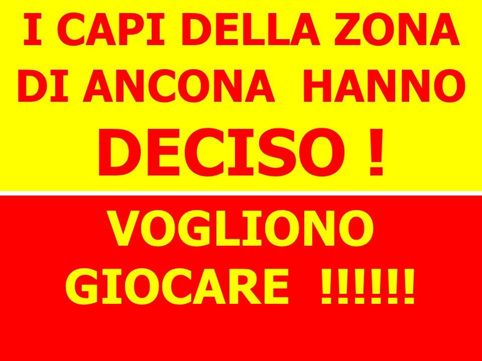 I CAPI DELLA ZONA DI ANCONA HANNO DECISO ! VOGLIONO GIOCARE !!!!!!