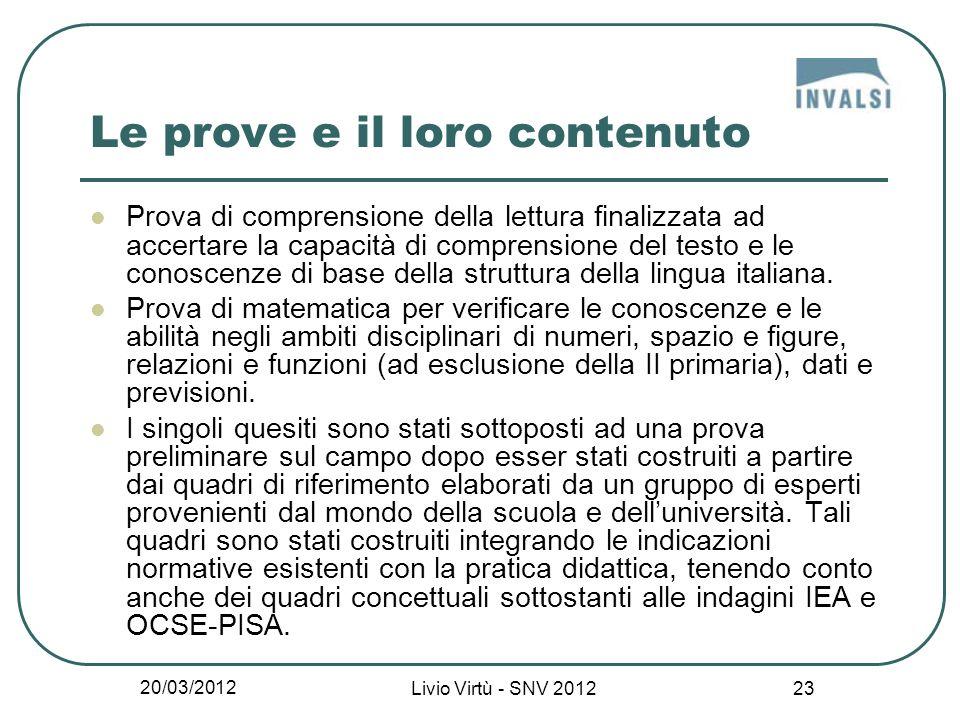 20/03/2012 Livio Virtù - SNV 2012 23 Le prove e il loro contenuto Prova di comprensione della lettura finalizzata ad accertare la capacità di comprensione del testo e le conoscenze di base della struttura della lingua italiana.