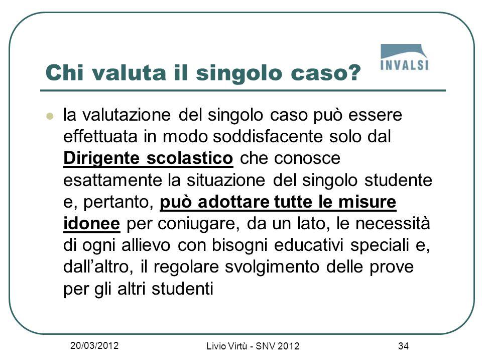20/03/2012 Livio Virtù - SNV 2012 34 Chi valuta il singolo caso.