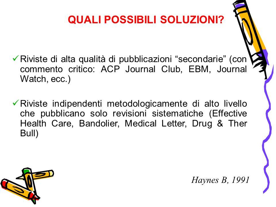 QUALI POSSIBILI SOLUZIONI? Riviste di alta qualità di pubblicazioni secondarie (con commento critico: ACP Journal Club, EBM, Journal Watch, ecc.) Rivi