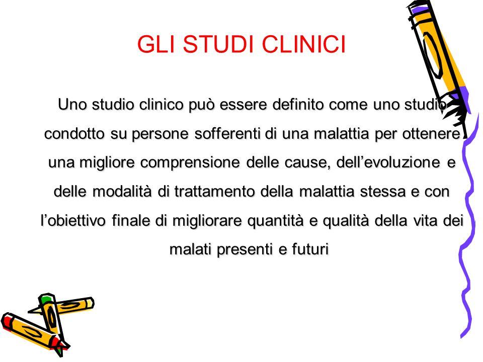 GLI STUDI CLINICI Uno studio clinico può essere definito come uno studio condotto su persone sofferenti di una malattia per ottenere una migliore comp